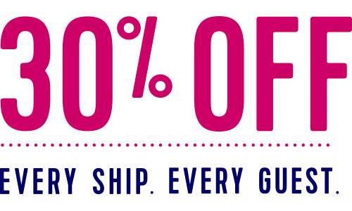 30% Off Every Ship, Every Guest