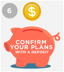 Confirm Your Plans with a Deposit